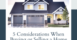 5 Considerations When Buying Or Selling A Home