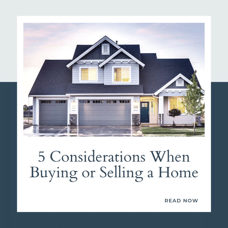 Five Considerations When Buying or Selling a Home