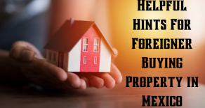 Helpful Hints For Foreigners Buying a Property in Mexico